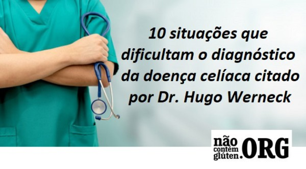 10 situações que dificultam o diagnóstico da doença celíaca citado por Dr. Hugo Werneck
